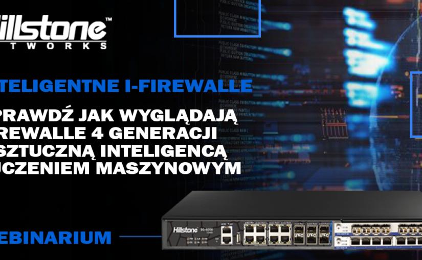 Webinarium o klasycznych NGFW i inteligentnych zaporach i-Firewall Hillstone Networks 4 Generacji